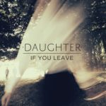 【レビュー】If You Leave by Daughter